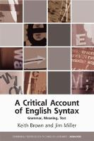 Brown, Keith, Miller, Jim - A Critical Account of English Syntax: Grammar, Meaning, Text (Edinburgh Textbooks on the English Language Advanced) - 9780748696109 - V9780748696109