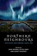 John Bryden, Ottar Brox, Lesley Riddoch - Northern Neighbours: Scotland and Norway since 1800 - 9780748696208 - V9780748696208
