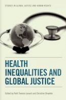 Patti Tamara Lenard, Christine Straehle - Health Inequalities and Global Justice (Studies in Global Justice and Human Rights) - 9780748696260 - V9780748696260