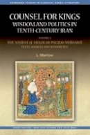 Marlow, Louise - Counsel for Kings: Wisdom and Politics in Tenth-Century Iran: Volume I: The Nasihat al-muluk of Pseudo-Mawardi: Contexts and Themes (Edinburgh Studies in Classical Arabic Literatur - 9780748696987 - V9780748696987