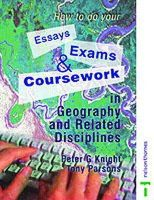 Knight, Peter; Parsons, Tony - How to Do Your Essays, Exams and Coursework in Geography and Related Disciplines - 9780748766765 - V9780748766765