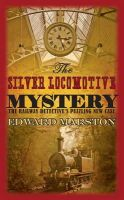 Marston, Edward - The Silver Locomotive Mystery (Railway Detective Series) - 9780749007782 - V9780749007782