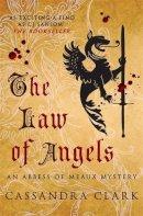 Clark, Cassandra - The Law of Angels. Cassandra Clark (Abbess of Meaux Mysteries 3) - 9780749009243 - V9780749009243