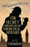 Thomson, June - The Secret Chronicles of Sherlock Holmes - 9780749016678 - V9780749016678