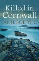 Bolitho, Janie - Killed in Cornwall (The Rose Trevelyan Series) - 9780749019747 - V9780749019747