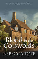 Tope, Rebecca - Blood in the Cotswolds (Cotswold Mysteries) - 9780749021351 - V9780749021351