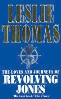 Thomas, Leslie - The Loves And Journeys Of Revolving Jones - 9780749303815 - KYB0000109