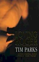 Parks, Tim - Loving Roger - 9780749316846 - KAK0002721