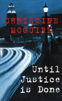 McGuire, Christine - Until Justice is Done - 9780749320409 - KSS0003544