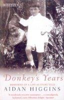 Higgins, Aidan - Donkeys Years: Memoirs of a Life as Story Told - 9780749396947 - 9780749396947