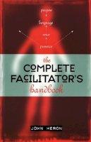 Heron, John - The Complete Facilitator's Handbook - 9780749427986 - V9780749427986