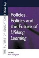 Hodgson, Ann - Policies, Politics and the Future of Lifelong Learning (Future of Education from 14+) - 9780749432027 - V9780749432027