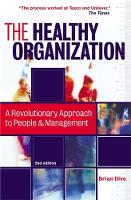 Dive, Brian - The Healthy Organization: A Revolutionary Approach to People and Management - 9780749442521 - V9780749442521