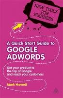 Mark Harnett - A Quick Start Guide to Google Adwords: Get Your Product to the Top of Google and Reach Your Customers (New Tools for Business) - 9780749460037 - V9780749460037