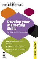 Neil Richardson, Ruth Gosnay - Develop Your Marketing Skills: Understand contemporary marketing; Apply theories and principles; Use research to make informed decisions (Sunday Times Creating Success) - 9780749462246 - V9780749462246