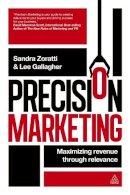 Zoratti, Sandra, Gallagher, Lee - Precision Marketing: Maximizing Revenue Through Relevance - 9780749465353 - V9780749465353