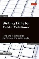 Foster, John - Writing Skills for Public Relations: Style and Technique for Mainstream and Social Media (PR in Practice) - 9780749465438 - V9780749465438