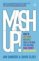 Sanders, Ian, Sloly, David - Mash-up!: How to Use Your Multiple Skills to Give You an Edge, Make Money and Be Happier - 9780749465902 - V9780749465902