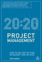 Marks, Tony - 20:20 Project Management: How to Deliver on Time, on Budget and on Spec - 9780749466084 - V9780749466084