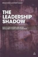 de Haan, Erik, Kasozi, Anthony - The Leadership Shadow: How to Recognise and Avoid Derailment, Hubris and Overdrive - 9780749470494 - V9780749470494