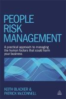 Blacker, Keith, McConnell, Patrick - People Risk Management: A Practical Approach to Managing the Human Factors That Could Harm Your Business - 9780749471354 - V9780749471354