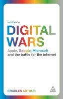 Arthur, Charles - Digital Wars: Apple, Google, Microsoft and the Battle for the Internet - 9780749472030 - V9780749472030