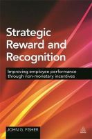 Fisher, John G - Strategic Reward and Recognition: Improving Employee Performance Through Non-monetary Incentives - 9780749472528 - V9780749472528