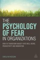 Keegan, Sheila - The Psychology of Fear in Organizations: How to Transform Anxiety into Well-being, Productivity and Innovation - 9780749472542 - V9780749472542