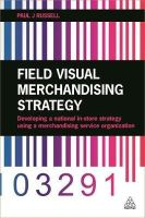 Russell, Paul J. - Field Visual Merchandising Strategy: Developing a National In-store Strategy Using a Merchandising Service Organization - 9780749472641 - V9780749472641