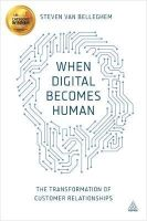 Van Belleghem, Steven - When Digital Becomes Human: The Transformation of Customer Relationships - 9780749473235 - V9780749473235