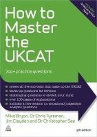 Bryon, Mike, Tyreman, Chris, Clayden, Jim, See, Christopher - How to Master the UKCAT: 700+ Practice Questions - 9780749473747 - V9780749473747