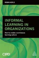 Hoyle, Robin - Informal Learning in Organizations: How to Create a Continuous Learning Culture - 9780749474591 - V9780749474591