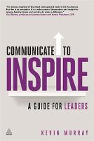 Murray, Kevin - Communicate to Inspire: A Guide for Leaders - 9780749476502 - V9780749476502
