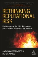 Fitzsimmons, Anthony, Atkins, Prof Derek - Rethinking Reputational Risk: How to Manage the Risks that can Ruin Your Business, Your Reputation and You - 9780749477363 - V9780749477363