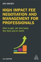 Wiener, Ori - High Impact Fee Negotiation and Management for Professionals: How to Get, Set, and Keep the Fees You're Worth - 9780749477387 - V9780749477387