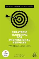 Fuller, Matthew, Nightingale, Tim - Strategic Tendering for Professional Services: Win More, Lose Less - 9780749478513 - V9780749478513