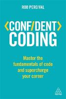 Percival, Rob - Confident Coding: Master the Fundamentals of Code and Supercharge Your Career (Confident Series) - 9780749479633 - V9780749479633