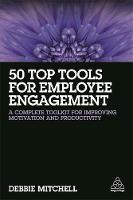 Mitchell, Debbie - 50 Top Tools for Employee Engagement: A Complete Toolkit for Improving Motivation and Productivity - 9780749479879 - V9780749479879