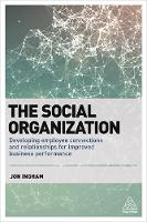 Ingham, Jon - The Social Organization: Developing Employee Connections and Relationships for Improved Business Performance - 9780749480110 - V9780749480110