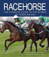 Edwards, Elwyn Hartley - Racehorse: The Complete Guide to the World of Horse Racing - 9780749567446 - KEC0008923