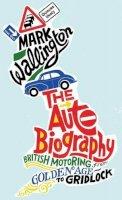 Wallington, Mark - The Auto Biography - 9780749574710 - V9780749574710