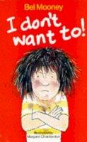 Mooney, Bel - I Don't Want to! - 9780749704209 - KOC0007344