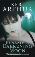 Arthur, Keri - Beneath a Darkening Moon - 9780749908768 - V9780749908768