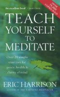 Harrison, Eric - Teach Yourself to Meditate: Over 20 Exercises for Peace, Health and Clarity of Mind - 9780749913281 - V9780749913281
