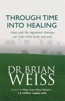 Weiss, Brian - Through Time Into Healing - 9780749918354 - V9780749918354