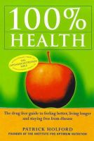 Patrick Holford - 100 Per Cent Health: Drug-free Guide to Feeling Better, Living Longer and Staying Free from Disease - 9780749919689 - KLN0016324