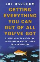 Abraham, Jay - Getting Everything You Can Out of All You've Got - 9780749921699 - V9780749921699