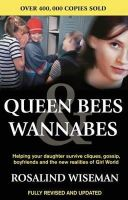 Wiseman, Rosalind - Queen Bees and Wannabes: Helping Your Daughter Survive Cliques, Gossip, Boyfriends and the New Realities of Girl World - 9780749924379 - V9780749924379