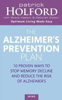 Patrick Holford, Shane Heaton, Deborah Colson - The Alzheimer's Prevention Plan: 10 Proven Ways to Stop Memory Decline and Reduce the Risk of Alzheimer's - 9780749925147 - KRA0013596