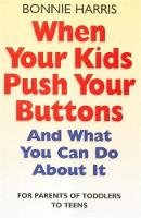 Harris, Bonnie - When Your Kids Push Your Buttons - 9780749925246 - V9780749925246